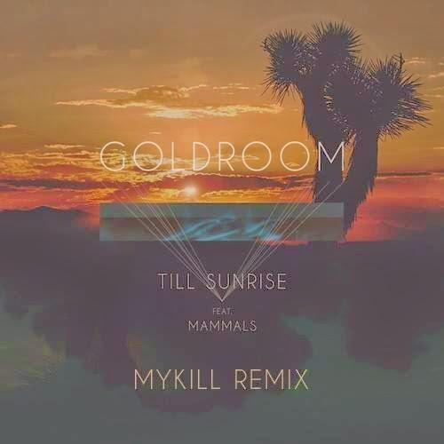 Goldroom - Till Sunrise (MyKill Remix)