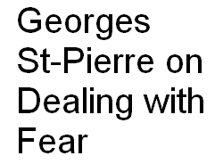 Tips on Dealing with Fear by Georges St-Pierre