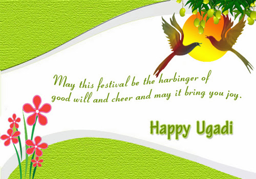 May this festival be the harbinger of good will and cheer and may it bring you joy, happy ugadi.