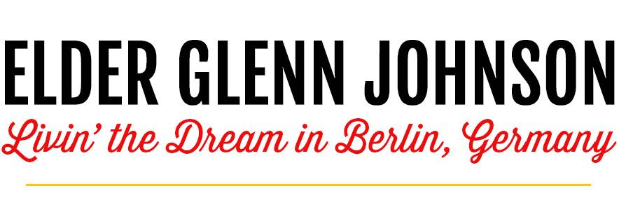 Elder Glenn Johnson: Livin' the Dream in Berlin, Germany