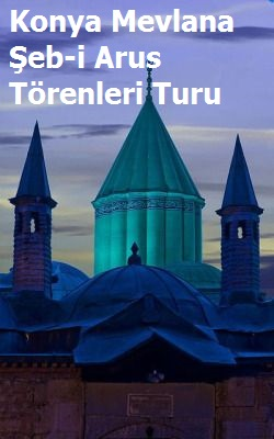 Konya Şeb-i Arus Mevlanayı Anma Törenleri Turu