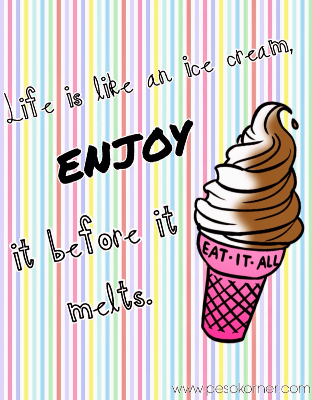 "life quote: ""Life is like an ice cream, eat it before it melts."""
