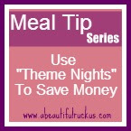 Meatless meals, pasta meals, breakfast for dinner, save money with theme nights