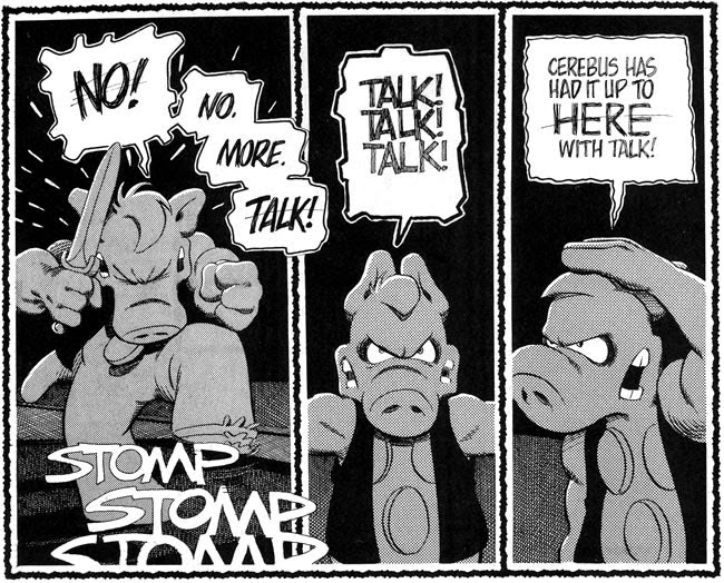 Cerebus has had it up to here with talk...