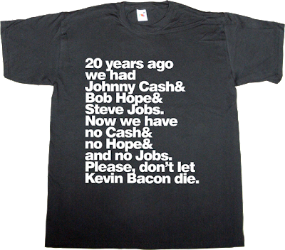 steve jobs johnny Cash Bob Hope brilliant sentence kevin bacon useless capitalism useless economics t-shirt ephemeral-t-shirts