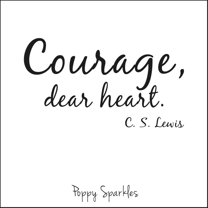 Courage, dear heart | Poppy Sparkles