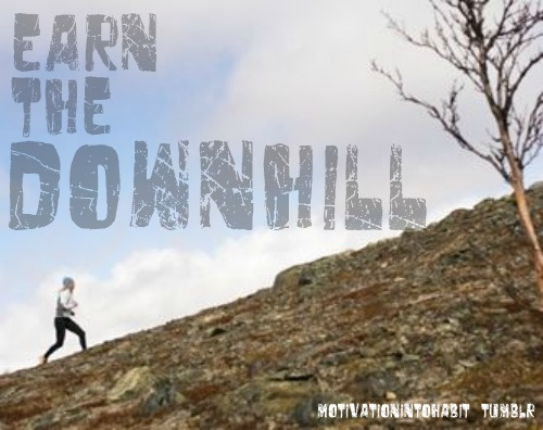 Earn the Downhill courtesy motivationtohabit.tumbler