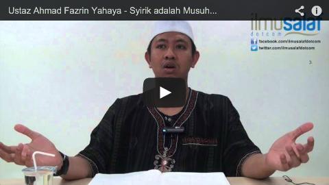 Ustaz Ahmad Fazrin Yahaya – Syirik adalah Musuh Besar kepada Tauhid, Dosanya Tidak Diampunkan