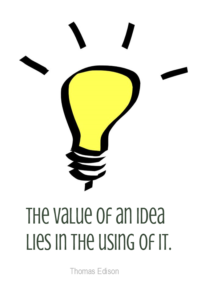 visual quote - image quotation for ACTION - The value of an idea lies in the using of it. - Thomas Edison