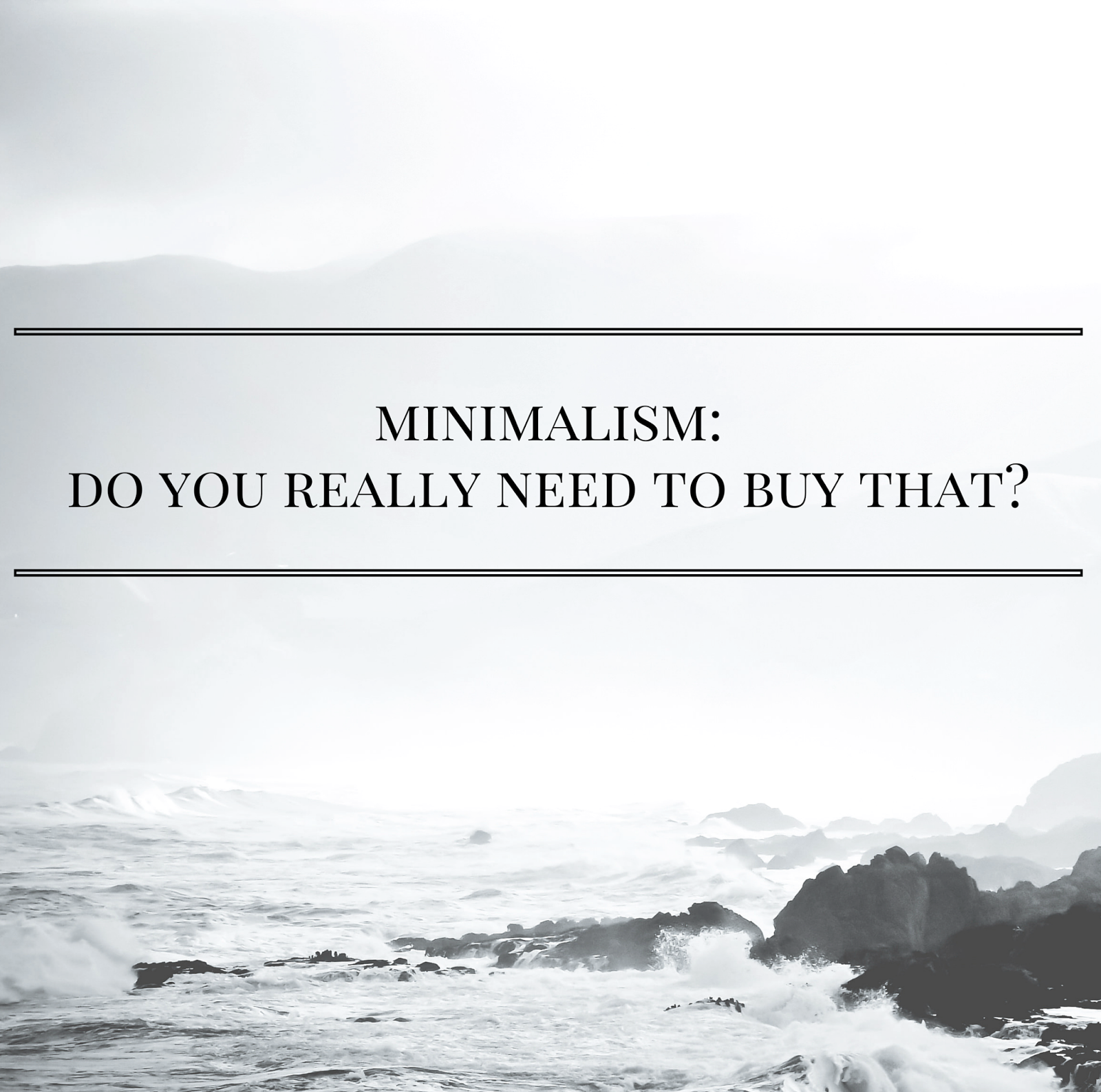 Minimalism: Do You Really Need To Buy That? | http://www.alyssajfreitas.com/2015/07/minimalism-do-you-really-need-to-buy.html