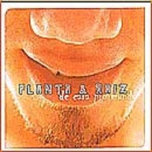 Planta & Raiz - De Cara Pro Mundo
