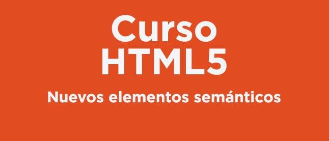 Curso HTML 5: Nuevos elementos semánticos