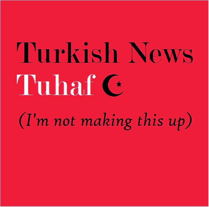Turkish News Tuhaf - I'm Not Making This Up