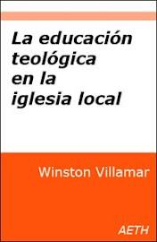 LA EDUCACIÓN TEOLÓGICA EN LA IGLESIA LOCAL - WINSTON VILLAMAR