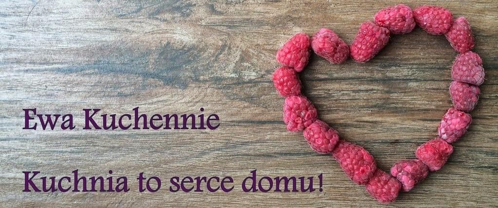 Ewa Kuchennie: Kuchnia to serce domu!
