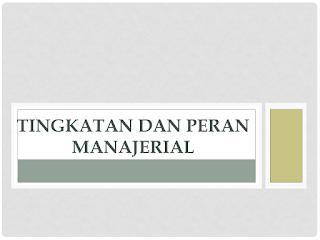 PPT Manajemen Pendidikan (Tingkatan dan Peran Manajemen Pendidikan)