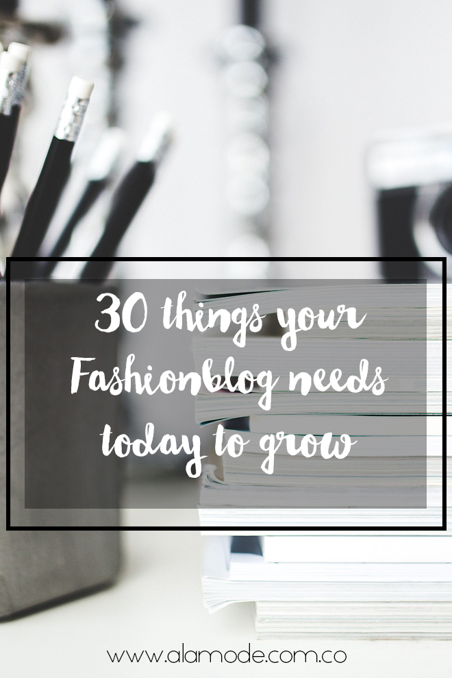 30 things your fashionblog needs, fashionblogging tip, how to be a fashionblogger, blogging tips, become a better fashionblogger