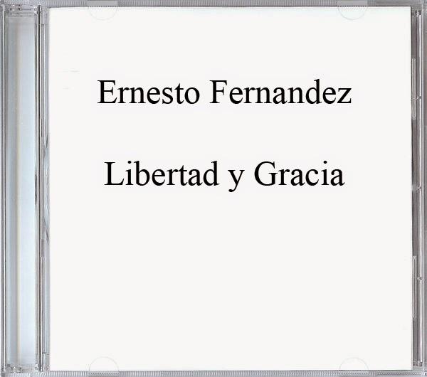 Ernesto Fernandez-Libertad y Gracia-