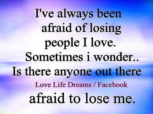 I ve always been afraid of Scared Quotes About Losing Someone