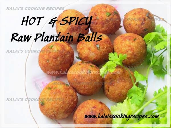 Hot and Spicy Raw Plantain Balls | Vazhakkai Kozha Urundai Recipe