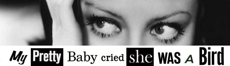 My Pretty Baby Cried She Was a Bird