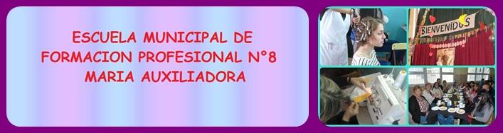 ESCUELA  MUNICIPAL DE  FORMACION  PROFESIONAL  N°   8  MARIA AUXILIADORA