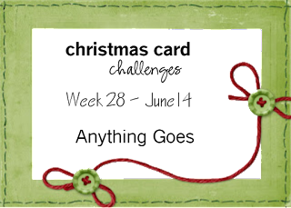 http://christmascardchallenges.blogspot.com/2015/06/christmas-card-challenges-28-anything.html