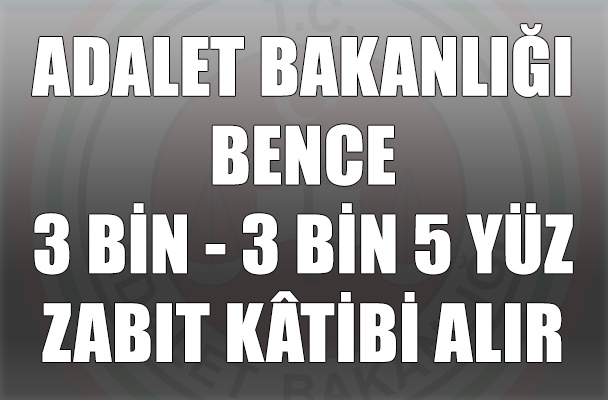 Adalet Bakanlığı 2014 Yılı Sonuna Kadar 3 Bin - 3 Bin 5 Yüz Civarı Zabıt Katibi Alır !