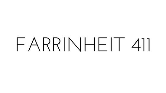 FARRINHEIT 411