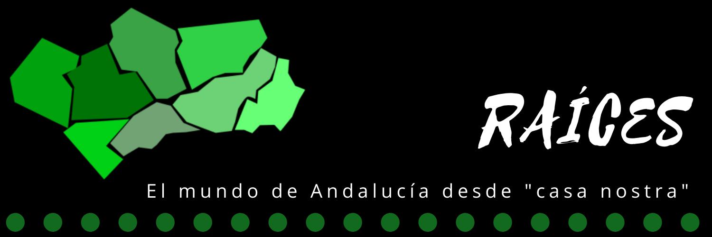 "Raíces - El mundo de Andalucía desde ""casa nostra"""