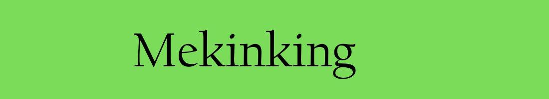 MEKINKING