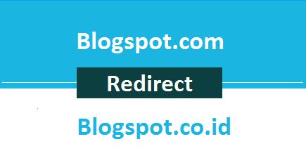 Cara Terbaru Mencegah Pengalihan/Redirect Otomatis dari blogspot.com ke blogspot.co.id