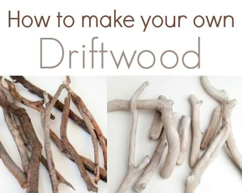 how to make your own driftwood