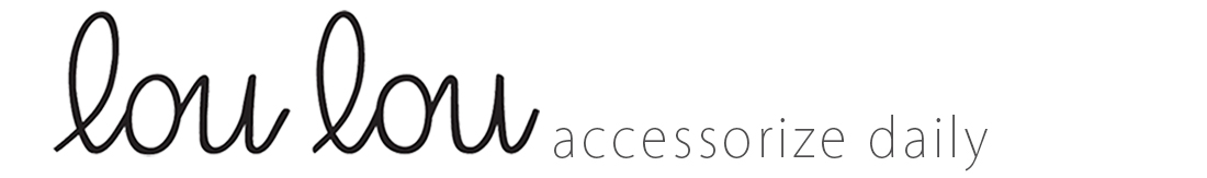 Accessorize Daily: Lou Lou Boutiques