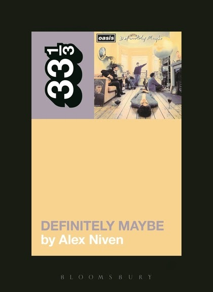 33 1/3 Definitely Maybe by Oasis - Alex Niven