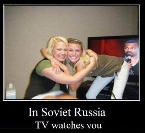 In Soviet Russia - TV Watches You