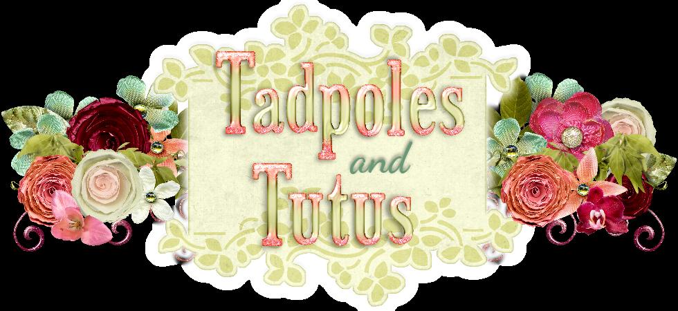 Tadpoles and Tutus