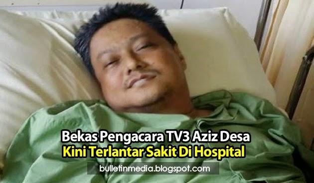 Bekas Pengacara TV3 Aziz Desa,Kini Terlantar Sakit Di Hospital
