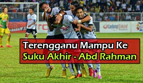 Terengganu Mampu Ke Suku Akhir Abdul Rahman