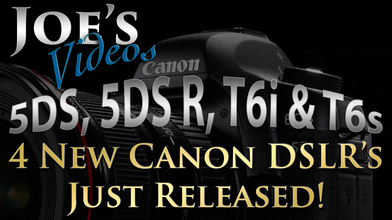 4 New Canon DSLR Camera Just Released! 5DS, 5DS R, T6i & T6s | Joe's Videos