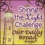 Our Daily Bread Designs Shining The Light Challenge