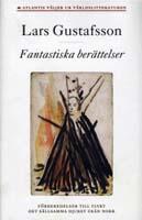 Lars Gustafsson, Fantastiska berättelser. Förberedelser till flykt ; Det sällsamma djuret från norr, Bokförlag Atlantis, 2008