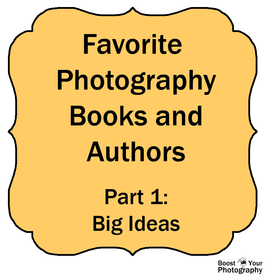 Favorite Photography Books and Authors Part 1: Big Ideas | Boost Your Photography