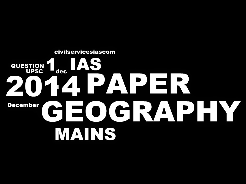 GEOGRAPHY PAPER 1- MAINS OPTIONAL SUBJECT UPSC IAS CIVIL SERVICES EXAM