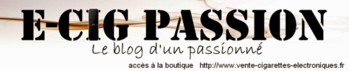 E-cig passion , le blog d'un passionné