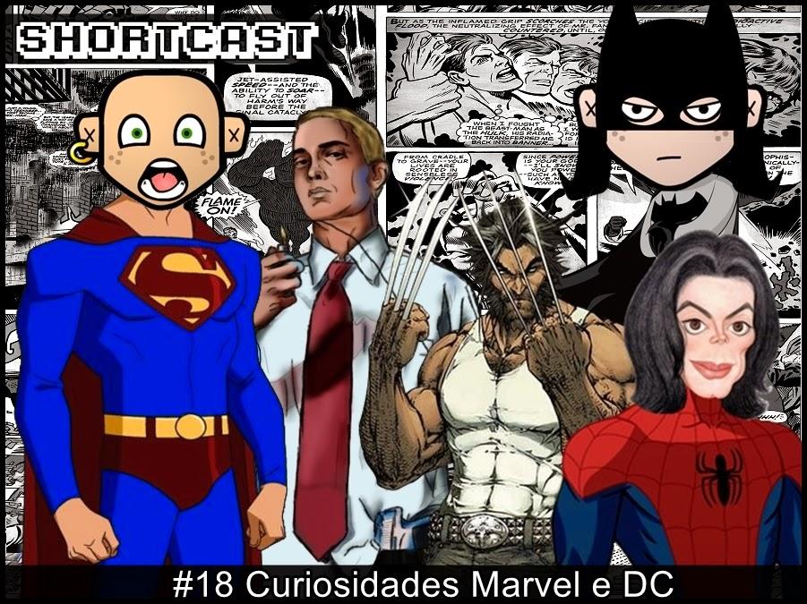 Shortcast #18 - Curiosidades Marvel e DC