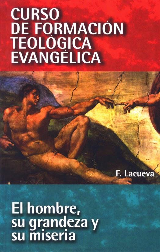 Curso De Formación Teológica Evangélica-Tomo 3-El Hombre,Su Grandeza y Su Miseria-