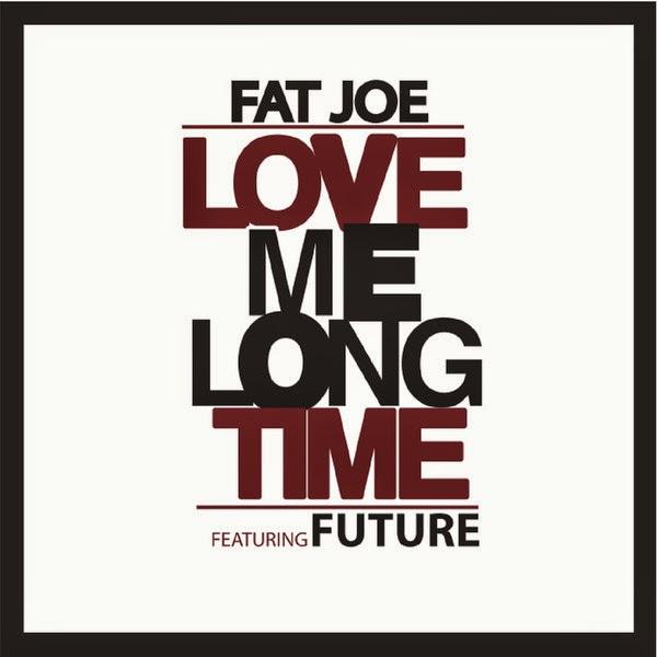 Fat Joe - Love Me Long Time (feat. Future) - Single Cover