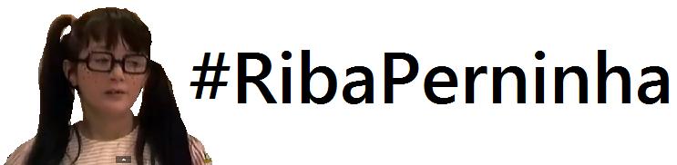 #RibaPerninha