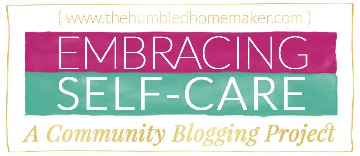http://thehumbledhomemaker.com/2014/03/embracing-self-care-community-blogging-project.html